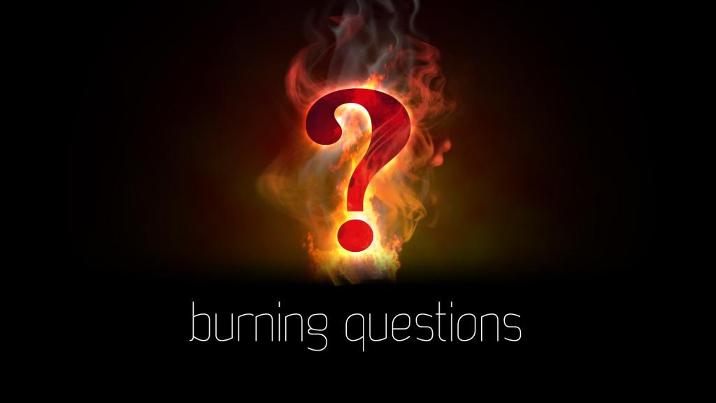 burningQuestions